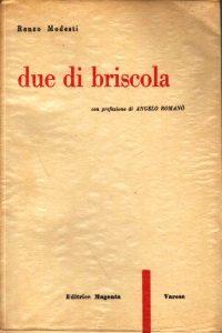 """""""Due di briscola"""" è il secondo libro di poesia di Renzo Modesti dopo l'esordio avvenuto con """"E quando cantero"""", pubblicato dalle edizione l'Esame nel 1950"""